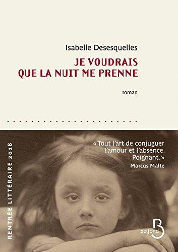 Je voudrais que la nuit me prenne - Isabelle Desesquelles (2018)