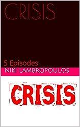 CRISIS: 5 Episodes (CRISIS Series Book 1)