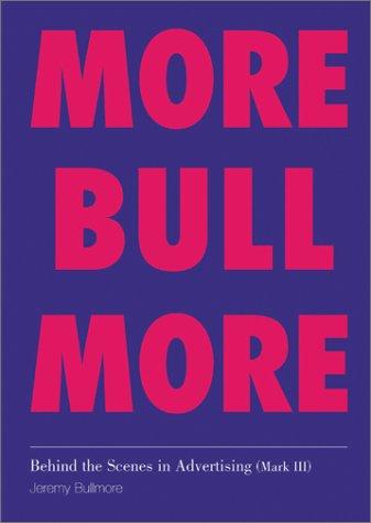 Behind the Scenes in Advertising: Bull, More Bull por Jeremy J.D. Bullmore