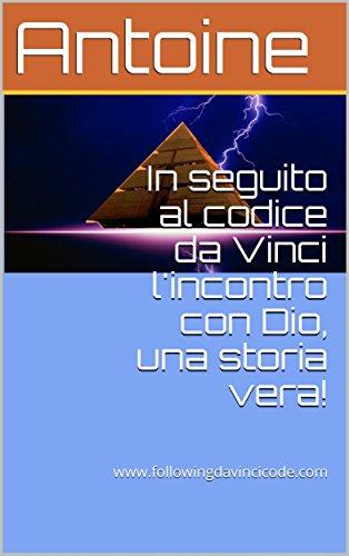 In seguito al codice da Vinci l'incontro con Dio, una storia vera!