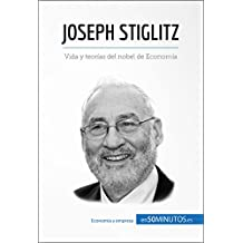 Joseph Stiglitz: Vida y teorías del nobel de Economía (Cultura económica) (Spanish Edition)