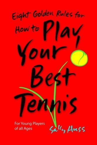 Eight Golden Rules for How to Play Your Best Tennis by Huss, Sally (2012) Paperback par Sally Huss