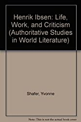 Henrik Ibsen: Life, Work, and Criticism (Authoritative Studies in World Literature)