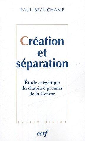 Création et séparation : Etude exégétique du chapitre premier de la Genèse par Paul Beauchamp