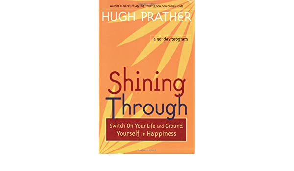 Shining Through: Switch on Your Life and Ground Yourself in Happiness (Prather, Hugh)