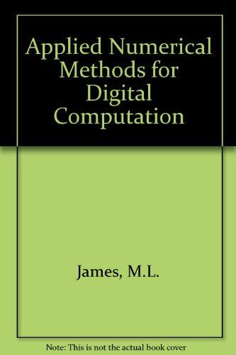 Applied Numerical Methods for Digital Computation
