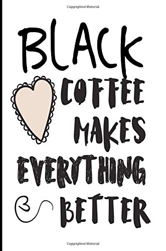 Stephanie Iced (Black Coffee Makes Everything Better: Blank Lined Journal - Coffee Journal Notebook)