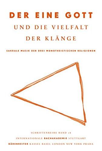 Der eine Gott und die Vielfalt der Klänge: Sakrale Musik der drei monotheistischen Religionen (Schriftenreihe der Internationalen Bachakademie Stuttgart, Band 18)