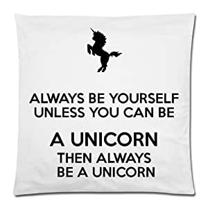 Funny Unicorn Quotes Always Be Yourself Unless You Can Be A Unicorn Cushion Case - Decorative Square Throw Pillow Cover Cushion Case Pillowcase with Hidden Zipper Closure - 18x18 inches, One-sided Print
