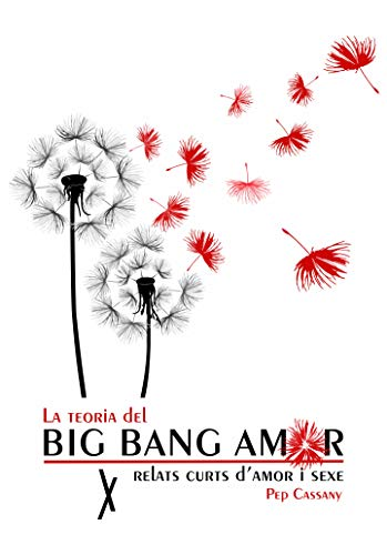 La teoria del Big Bang Amor: relats d'amor i sexe (Catalan Edition) por Pep Cassany