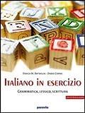 Italiano in esercizio: Grammatica, lessico, scrittura. Per le Scuole superiori