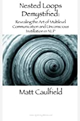 Nested Loops Demystified: Revealing the Art of Multilevel Communication and Unconscious Instillation in NLP by Matt Caulfield (2013-08-19) Paperback