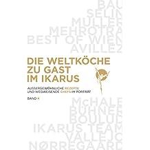 Die Weltköche zu Gast im Ikarus: Aussergewöhnliche Rezepte und wegweisende Chefs im Portrait: Band 4