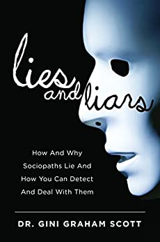 Lies and Liars: How and Why Sociopaths Lie and How You Can Detect and Deal with Them by [Graham Scott, Gini]