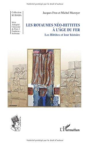 Royaumes neo hittites a l'age de fer les hittites et leur histoire par Jacques Freu