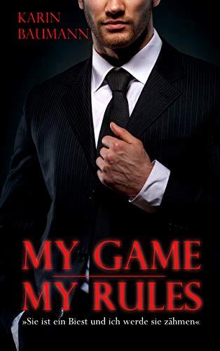 My Game - My Rules: Sie ist ein Biest und ich werde sie zähmen von [Baumann, Karin]