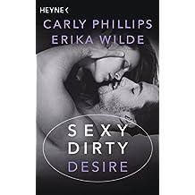 Sexy Dirty Desire: Roman (Sexy-Dirty-Reihe 3)