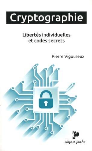 Cryptographie - Libertés individuelles et codes secrets par Pierre Vigoureux