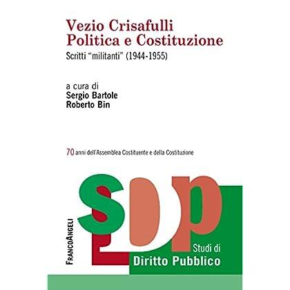 Vezio Crisafulli. Politica E Costituzione. Scritti «Militanti» (1944-1955)