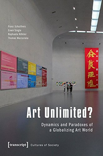 Art Unlimited?: Dynamics and Paradoxes of a Globalizing Art World (Kulturen der Gesellschaft)