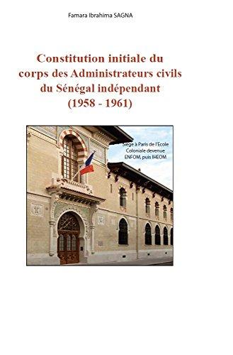 Télécharger en ligne Constitution initiale du coprs des Administrations civils du Sénégal indépendant (1958 - 1961) pdf, epub
