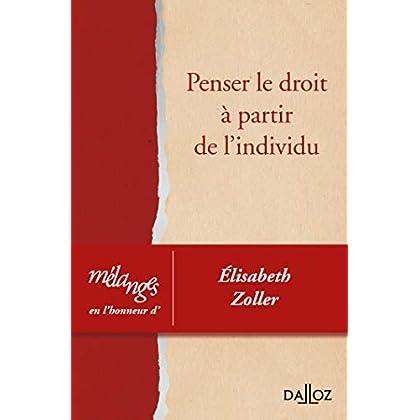 Mélanges en l'honneur d'Elisabeth Zoller. Penser le droit à partir de l'individu