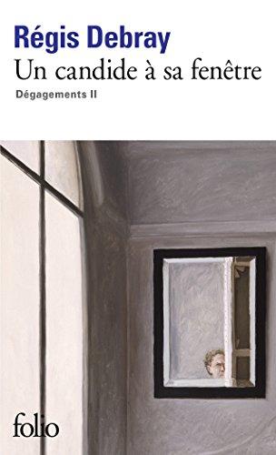 Dégagements, II:Un candide à sa fenêtre par Régis Debray