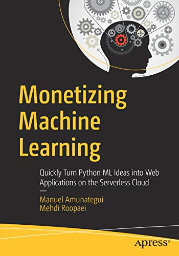 Monetizing Machine Learning: Quickly Turn Python ML Ideas into Web Applications on the Serverless Cloud