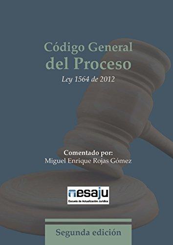 Código General del Proceso. Ley 1564 de 2012 por Miguel Enrique Rojas Gómez
