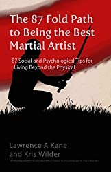 The 87-Fold Path to Being the Best Martial Artist: 87 Social and Psychological Tips for Living beyond the Physical by Kris Wilder (2014-11-26)