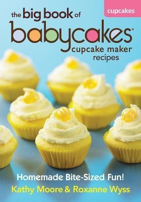 [{ The Big Book of Babycakes Cupcake Maker Recipes: Homemade Bite-Sized Fun! - By Moore, Kathy ( Author ) Jul - 19- 2012 ( Paperback ) } ]