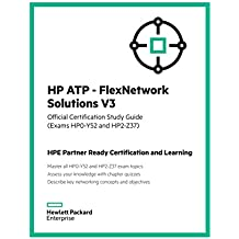 HP ATP - FlexNetwork Solutions V3 (Exams HP0-Y52 and HP2 - Z37): Official Certification Study Guide (HPE Partner Ready Certification and Learning) (English Edition)