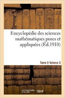Encyclopédie des sciences mathématiques pures et appliquées. Tome II. Troisième volume de Sans Auteur ( 1 septembre 2014 )