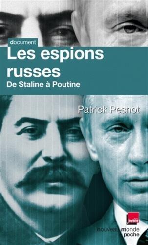 Les espions russes de Staline à Poutine : Les dossiers secrets de Monsieur X par Patrick Pesnot