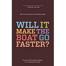 Will It Make the Boat Go Faster?: Olympic-Winning Strategies for Everyday Success by Ben Hunt-Davis (2011-03-01)