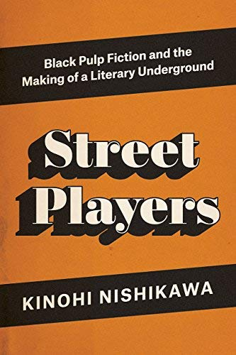 Street Players: Black Pulp Fiction and the Making of a Literary Underground