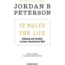 12 Rules For Life: Ordnung und Struktur in einer chaotischen Welt - Dieses Buch verändert Ihr Leben! (German Edition)
