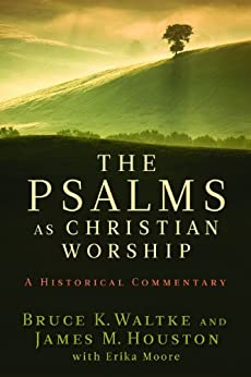 The Psalms as Christian Worship: An Historical Commentary by [Waltke, Bruce K., Houston, James M.]