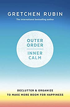 Outer Order Inner Calm: declutter and organize to make more room for happiness by [Rubin, Gretchen]