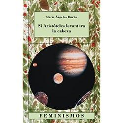 Si Aristóteles levantara la cabeza: Quince ensayos sobre las ciencias y las letras (Feminismos)