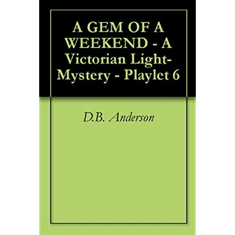 A GEM OF A WEEKEND - A Victorian Light-Mystery - Playlet 6 (English Edition)