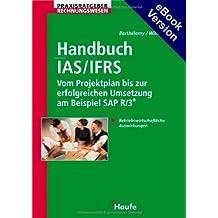 Handbuch IAS/IFRS - Vom Projektplan bis zur erfolgreichen Umsetzung am Beispiel SAP R/3