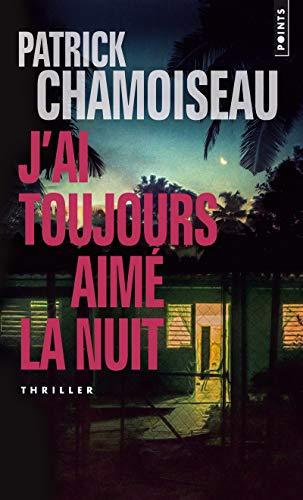 J'ai toujours aimé la nuit par Patrick Chamoiseau
