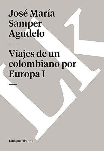 Viajes de un colombiano por Europa I (Memoria-Viajes) por José María Samper Agudelo