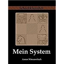Mein System: Ein Lehrbuch des Schachspiels auf ganz neuartiger Grundlage (Schachklassiker)
