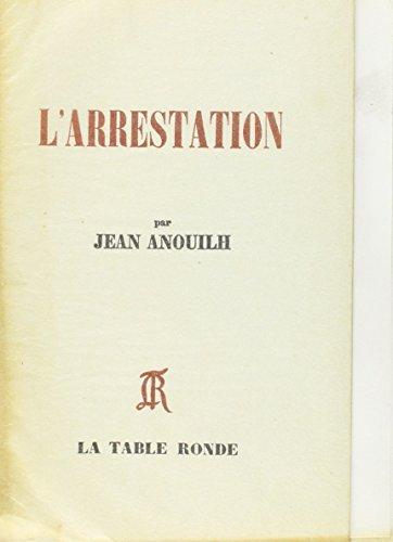 L'Arrestation par Jean Anouilh