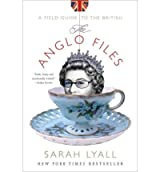 [ THE ANGLO FILES: A FIELD GUIDE TO THE BRITISH ] BY Lyall, Sarah ( Author ) Aug - 2009 [ Paperback ]