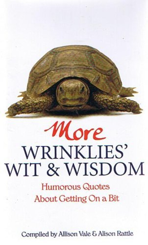 More Wrinklies Wit & Wisdom. Humerous Quotes About Getting On A Bit. by Compiled By Allison Vale & Alsion Rattle. (2006-08-06)