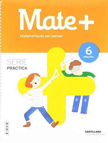 MATE+ MATEMATIQUES PER PENSAR SERIE PRACTICA 6 PRIMARIA