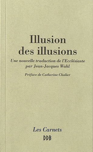 Illusion des illusions: Une nouvelle traduction de l'Ecclésiaste par Jean-Jacques Wahl